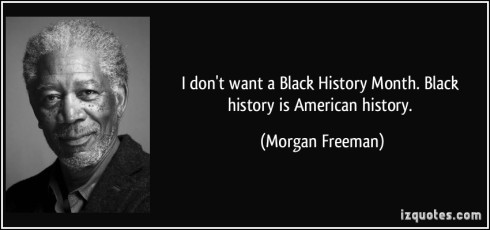 quote-i-don-t-want-a-black-history-month-black-history-is-american-history-morgan-freeman-65794