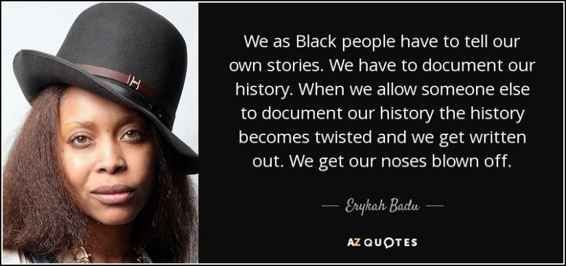 723695866-quote-we-as-black-people-have-to-tell-our-own-stories-we-have-to-document-our-history-when-erykah-badu-68-68-14