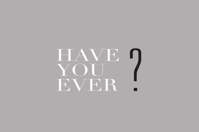 have-you-ever1-1050x700